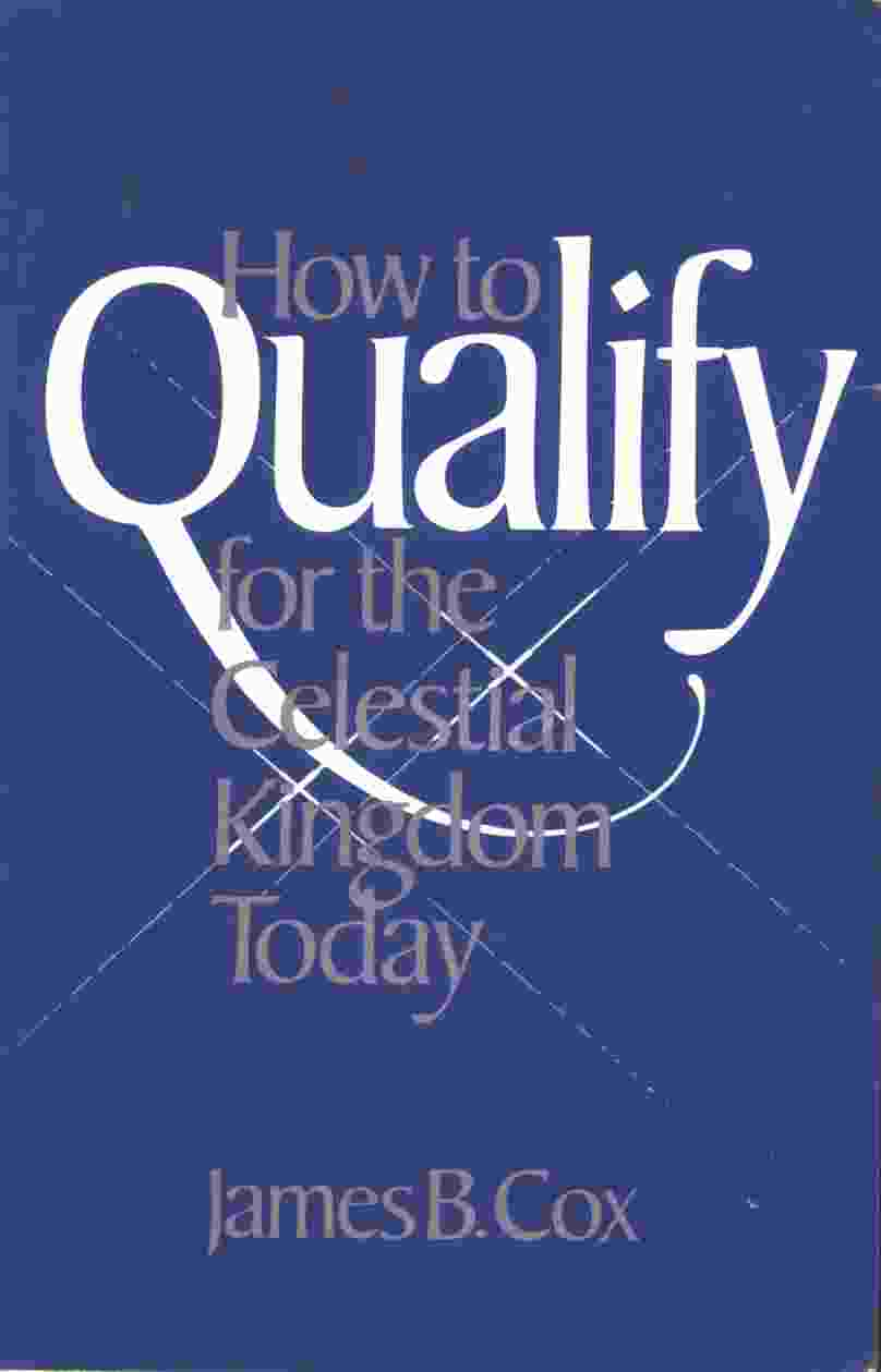 HOW TO QUALIFY FOR THE CELESTIAL KINGDOM TODAY, Cox, James B.