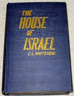 THE HOUSE OF ISRAEL -  A Treatise on the Destiny, History and Identification of Israel in all the Five Branches, Whitehead, Earnest L.