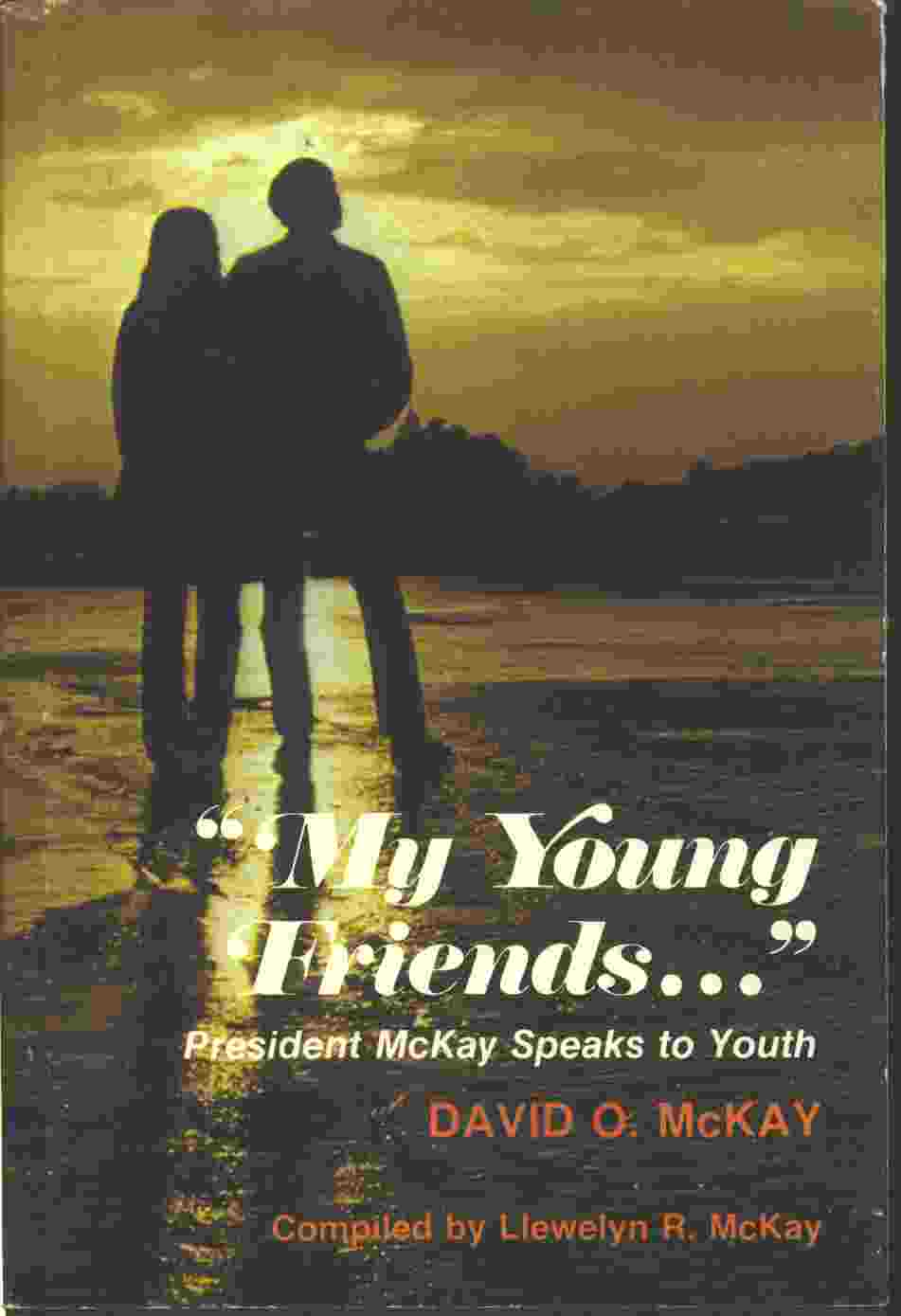 MY YOUNG FRIENDS - PRESIDENT MCKAY SPEAKS TO YOUTH, McKay, David Oman