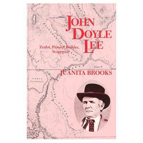 John Doyle Lee - Zealot, Pioneer Builder, Scapegoat, Brooks, Juanita