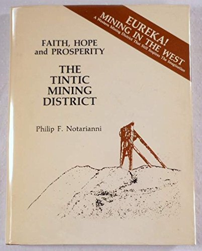 Faith, Hope and Prosperity - the Tintic Mining District (Tintic Utah), Notarianni, Philip F