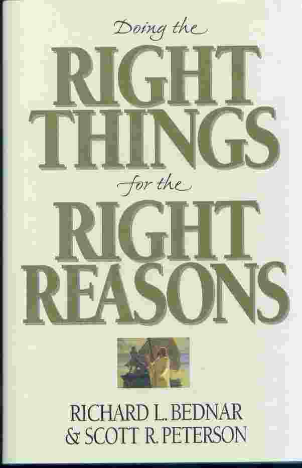 DOING THE RIGHT THINGS FOR THE RIGHT REASONS, Bednar, Richard L. & Peterson, Scott R.