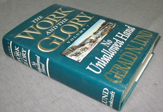 THE WORK AND THE GLORY - VOL 7 -  No Unhallowed Hand, Lund, Gerald N.