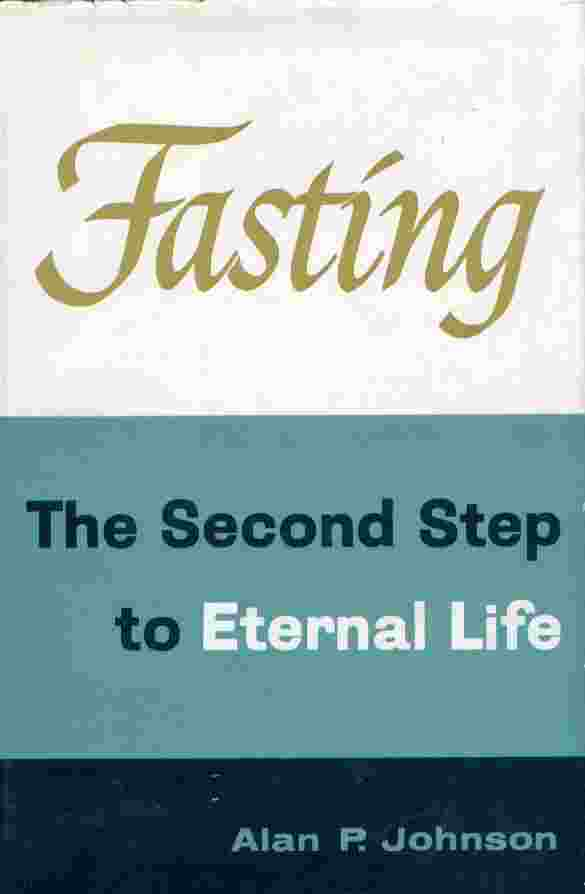 FASTING - the Second Step to Eternal Life, Johnson, Alan P.