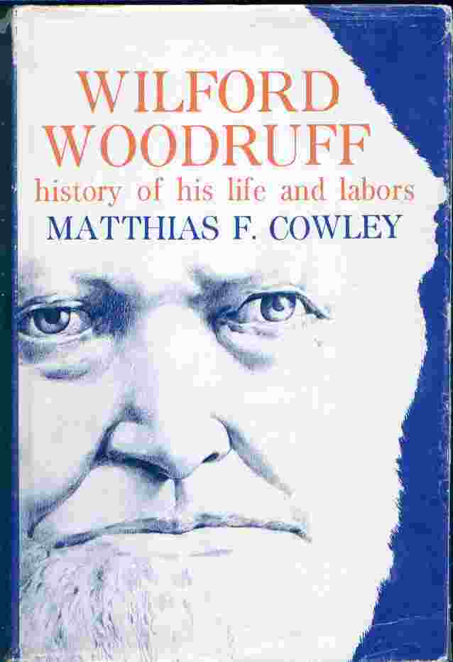 WILFORD WOODRUFF - HISTORY OF HIS LIFE AND LABORS AS RECORDED IN HIS DAILY JOURNALS, Cowley, Matthias F.