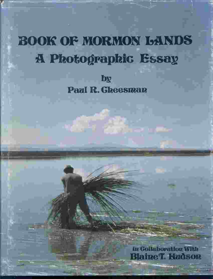 BOOK OF MORMON LANDS A PHOTOGRAPHIC ESSAYS, Cheesman, Paul R.