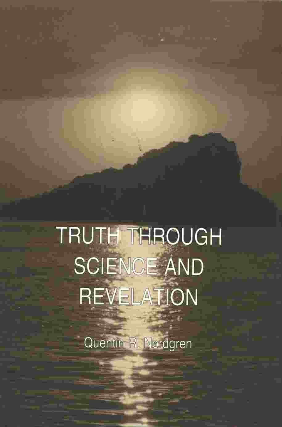 TRUTH THROUGH SCIENCE AND REVELATION, Nordgren, Quentin R
