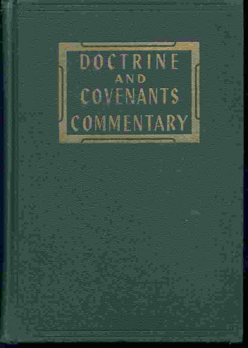 DOCTRINE AND COVENANTS COMMENTARY -  Containing Revelations Given to Joseph Smith, Jr. , the Prophet, with an Introduction and Historical and Exegetical Notes, Smith, Hyrum H. & Janne M. Sjodahl