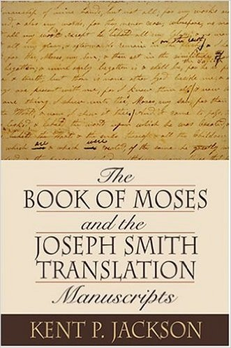 THE BOOK OF MOSES AND THE JOSEPH SMITH TRANSLATION MANUSCRIPTS, Jackson, Kent P.
