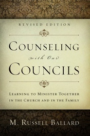 Counseling with Our Councils (Revised Edition) -   Learning to Minister Together in the Church and in the Family, Ballard, M. Russell
