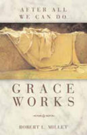 GRACE WORKS - AFTER ALL WE CAN DO, Millet, Robert L.