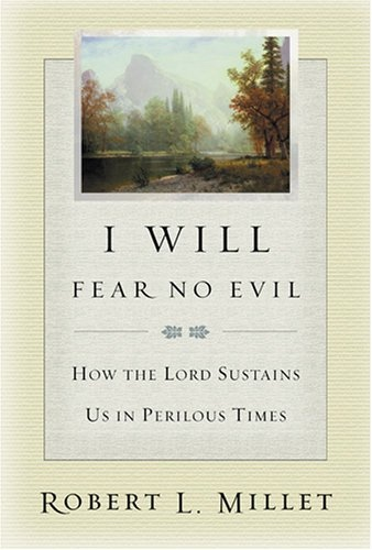 I WILL FEAR NO EVIL -  How the Lord Sustains Us in Perilous Times, Millet, Robert L.