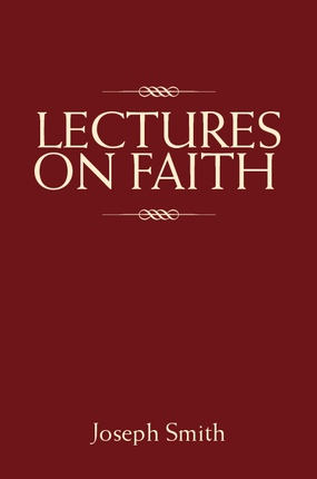 LECTURES ON FAITH, Smith, Joseph