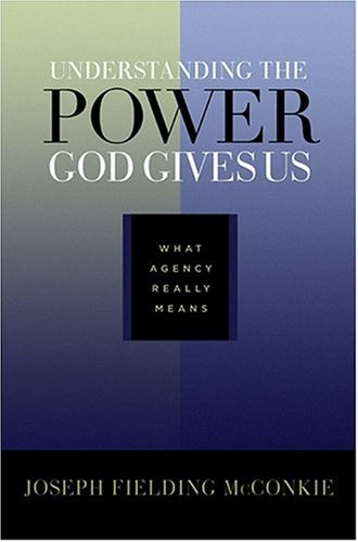 UNDERSTANDING THE POWER GOD GIVES US -  What Agency Really Means, McConkie, Joseph Fielding