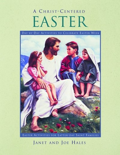 A Christ-Centered Easter -  Day-By-Day Activities to Celebrate Easter Week, Hales, Joe and Hales, Janet