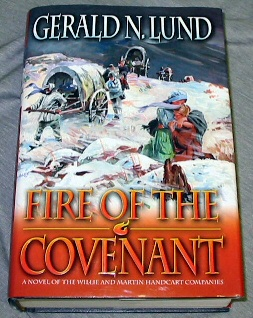 FIRE OF THE COVENANT -  A Novel of the Willie and Martin Handcart Companies, Lund, Gerald N.