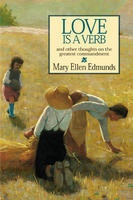 LOVE IS A VERB -  And Other Thoughts on the Greatest Commandment, Edmunds, Mary Ellen