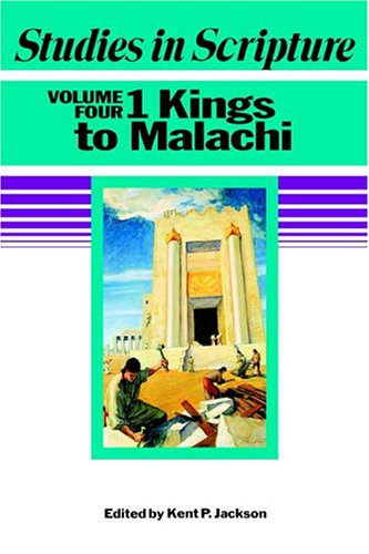 Studies in Scripture - Vol. 4 - The Old Testament - 1 Kings to Malachi, Jackson, Kent P. and Millet, Robert L.