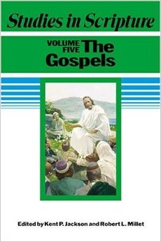 STUDIES IN SCRIPTURE - VOL. 5 - The New Testament - The Gospels, Jackson, Kent P. And Millet, Robert L.