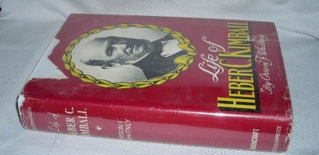 LIFE OF HEBER C. KIMBALL -   An Apostle, the Father and Founder of the British Mission, Whitney, Orson F. , Elder