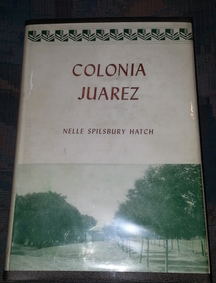 COLONIA JUAREZ An Intimate Account of a Mormon Village, Hatch, Nelle Spilsbury