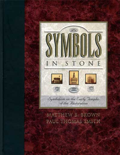 Symbols in Stone - Symbolism on the Early Temples of the Restoration, Brown, Matthew And Smith, Paul Thomas