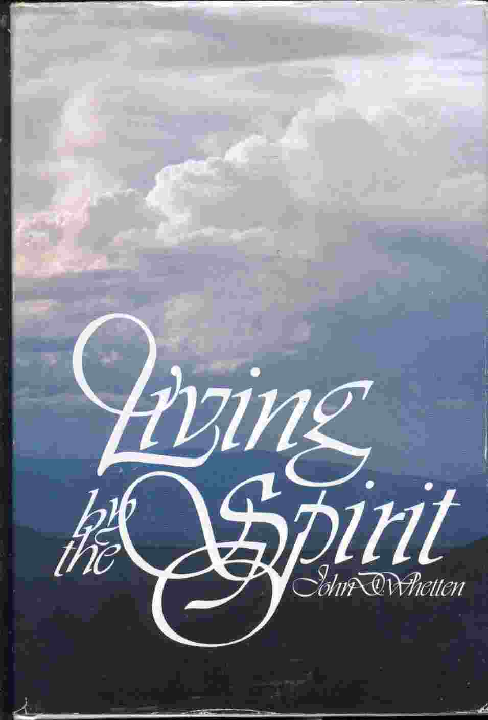 LIVING BY THE SPIRIT - Statements on the Holy Ghost by Brigham Young and Other Early Church Leaders, Whetten, John D.