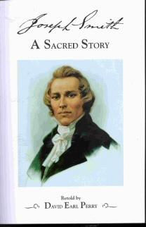 JOSEPH SMITH -  A Sacred Story, Perry, David Earl