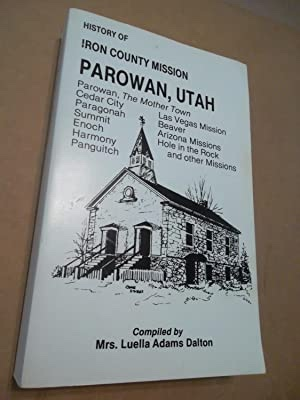 Image for HISTORY OF THE IRON COUNTY MISSION AND PAROWAN THE MOTHER TOWN