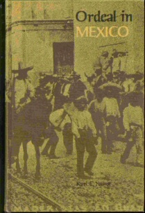 ORDEAL IN MEXICO -  Tales of Danger and Hardship Collected from Mormon Colonists., Young, Karl E.