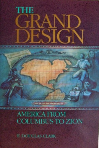 THE GRAND DESIGN - America from Columbus to Zion, Clark, E. Douglas