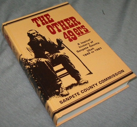 THE OTHER 49ERS - A Topical History of Sanpete County, Utah 1849 to 1983, Antrei, A. C.