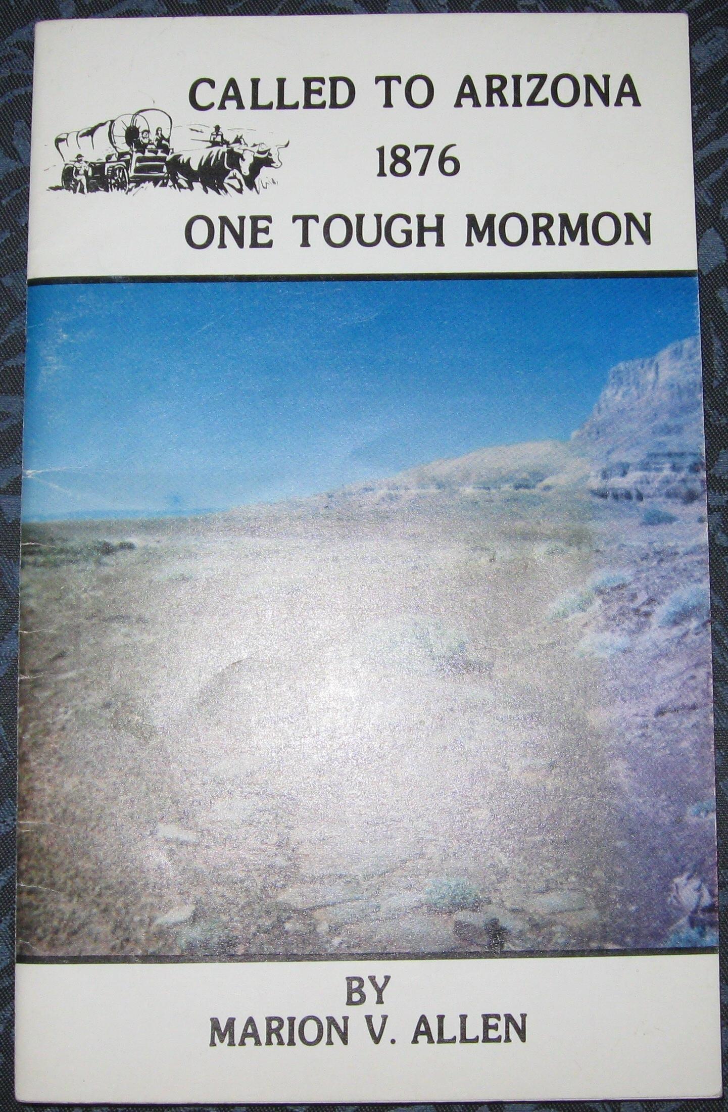 Called to Arizona - 1876 One Tough Mormon, Allen, Marion V.