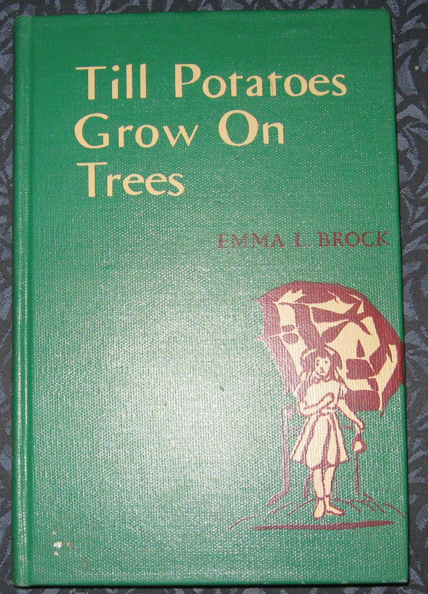 TILL POTATOES GROW ON TREES, Brock, Emma L.