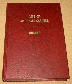 THE LIFE OF ARCHIBALD GARDNER Utah Pioneer of 1847, Hughes, Delila Gardner