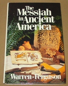 THE MESSIAH IN ANCIENT AMERICA, Warren, Bruce W. and Ferguson, Thomas Stuart