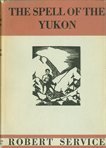 THE SPELL OF THE YUKON AND OTHER VERSES, Service, Robert W.