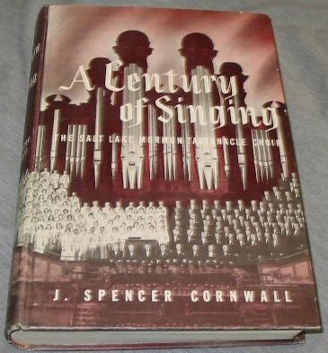 A CENTURY OF SINGING -  The Salt Lake Mormon Tabernacle Choir, Cornwall, J. Spencer
