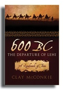 600 BC : THE DEPARTURE OF LEHI, McConkie, Clay