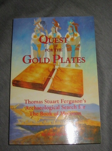 QUEST FOR THE GOLD PLATES -  Thomas Stuart Ferguson's Archaeological Search for the Book of Mormon, Larson, Stan