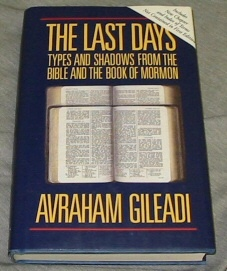 The Last Days -  Types and Shadows from the Bible and the Book of Mormon, Gileadi, Avraham