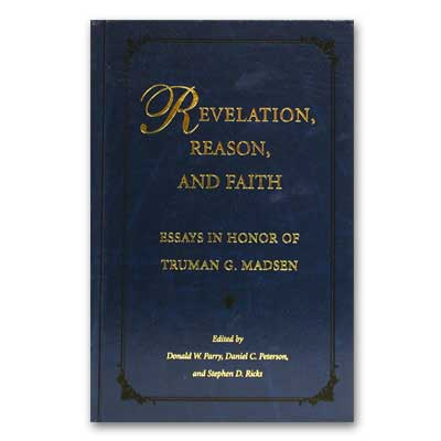 Revelation, Reason, and Faith - Essays in Honor of Truman G. Madsen, Parry, Donald W. , Peterson, Daniel C. , and Ricks, Stephen D. (editors)