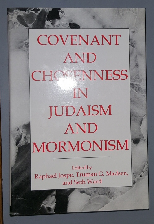 Covenant and Chosenness in Judaism and Mormonism, Madsen, Truman G. , Jospe, Raphael, and Ward, Seth