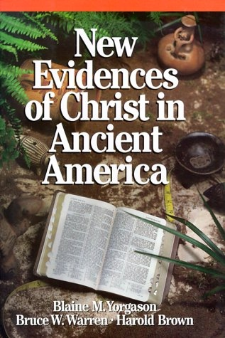 New Evidences of Christ in Ancient America, Yorgason, Blaine M and Warren, Bruce W. and Brown, Harold