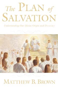 THE PLAN OF SALVATION - Doctrinal Notes and Commentary, Brown, Matthew B. and Brinkerhoff, Val W.