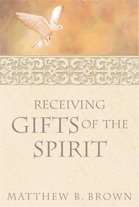 RECEIVING GIFTS OF THE SPIRIT, Brown, Matthew B.