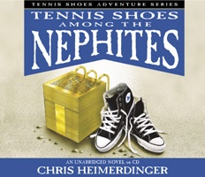 Tennis Shoes Among the Nephites - (Audio Book) - Vol 1- Tennis Shoes Tennis Shoes - (Audio Book) Vol 1 - Tennis Shoes Among the Nephites, Heimerdinger, Chris