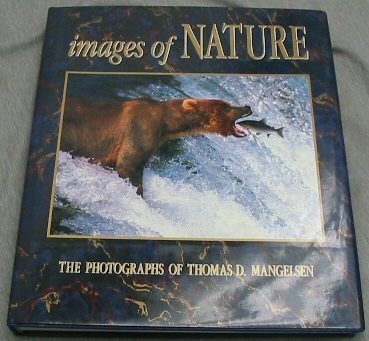 IMAGES OF NATURE -  The Photographs of Thomas D. Mangelsen  The Photographs of Thomas D. Mangelsen, Craighead, Charles