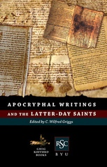 APOCRYPHAL WRITINGS AND THE LATTER DAY SAINTS, Wilford, Griggs C.