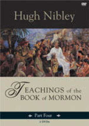Teachings of the Book of Mormon - Part 4 (On 3 Dvds) - 3 Nephi 6 - Moroni 10, Nibley, Hugh
